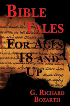 Bible Tales for Ages 18 and Up, by G. Richard Bozarth